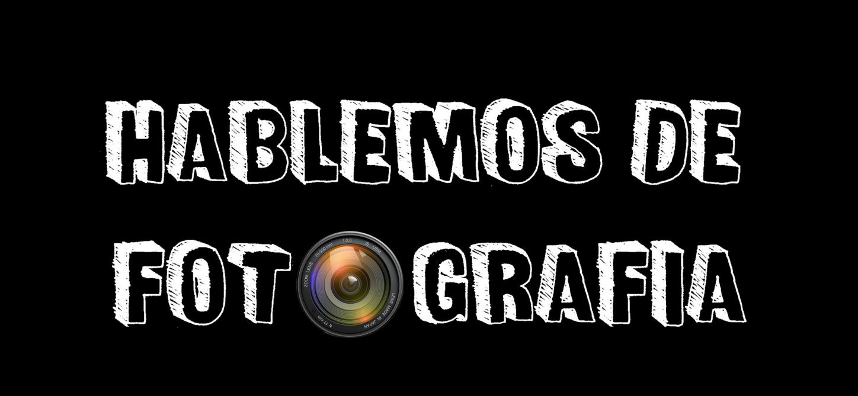 Hablemos de Fotografía